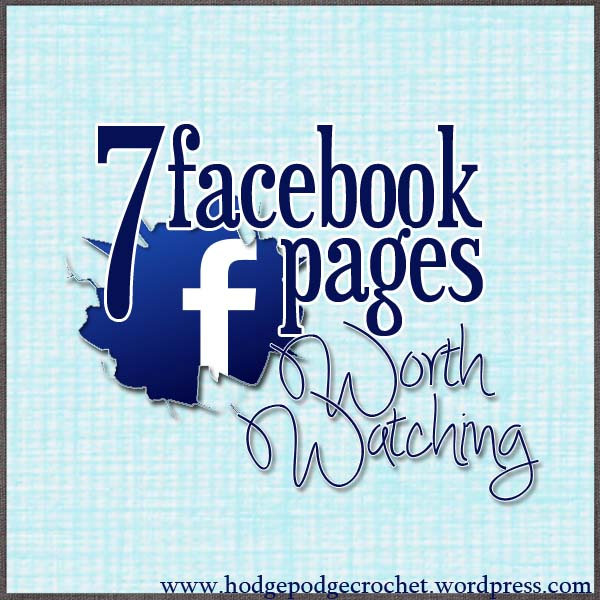https://hodgepodgecrochet.wordpress.com 7 fb pages worth watching!