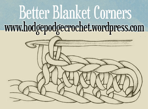 https://hodgepodgecrochet.wordpress.com Better Blanket Corners